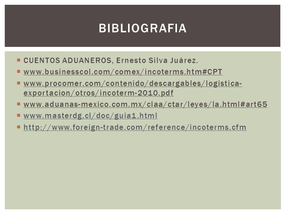 CUENTOS ADUANEROS, Ernesto Silva Juárez. www.businesscol.com/comex/incoterms.htm#CPT www.procomer.com/contenido/descargables/logistica- exportacion/ot