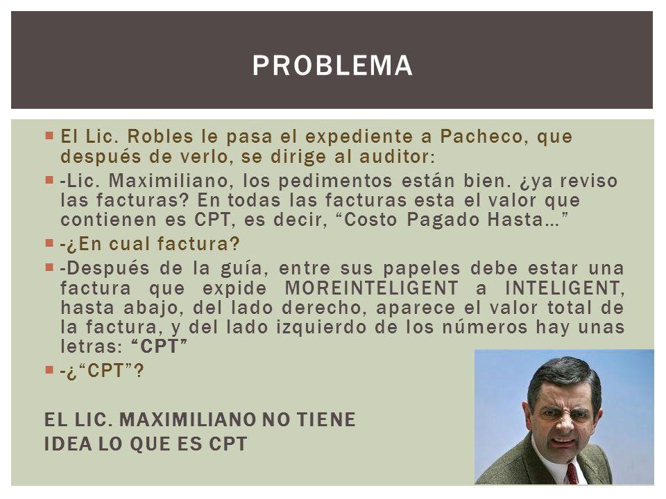 El Lic.Robles le pasa el expediente a Pacheco, que después de verlo, se dirige al auditor: -Lic.