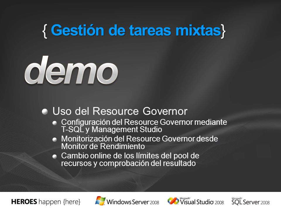 { Gestión de tareas mixtas} Uso del Resource Governor Configuración del Resource Governor mediante T-SQL y Management Studio Monitorización del Resour