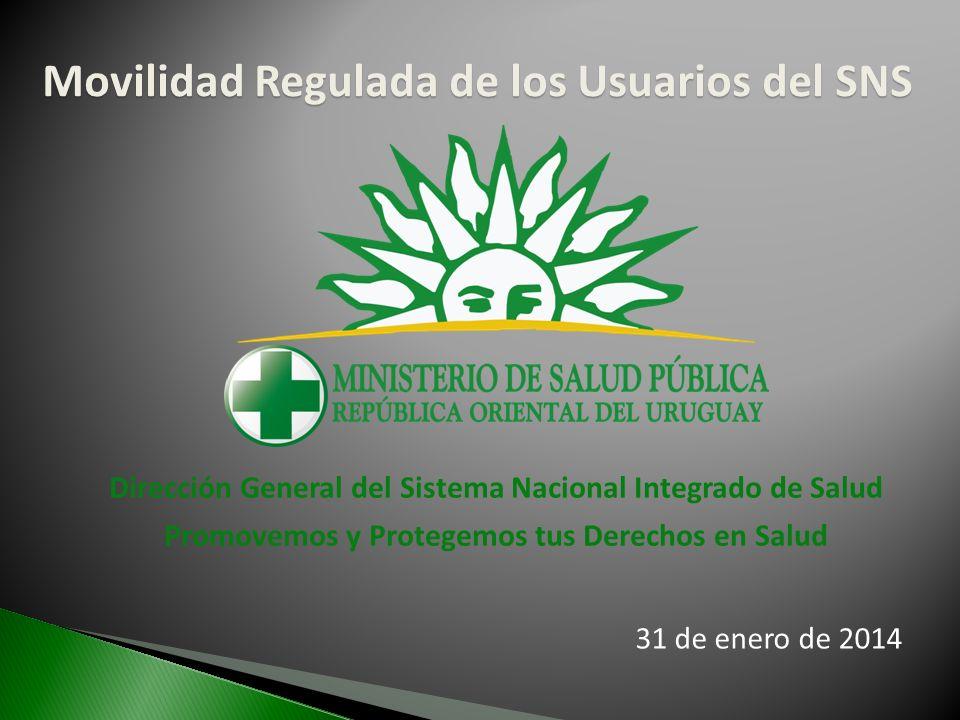 Movilidad Regulada de los Usuarios del SNS Dirección General del Sistema Nacional Integrado de Salud Promovemos y Protegemos tus Derechos en Salud 31 de enero de 2014
