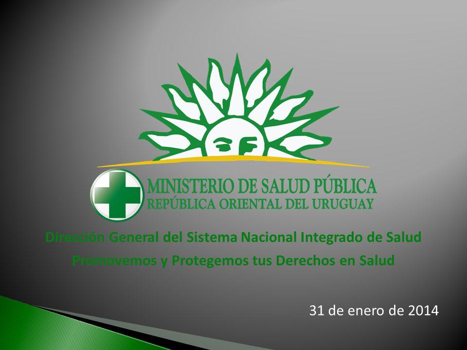 Dirección General del Sistema Nacional Integrado de Salud Promovemos y Protegemos tus Derechos en Salud 31 de enero de 2014