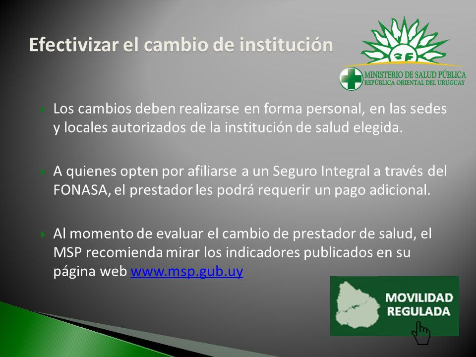 Efectivizar el cambio de institución Los cambios deben realizarse en forma personal, en las sedes y locales autorizados de la institución de salud elegida.