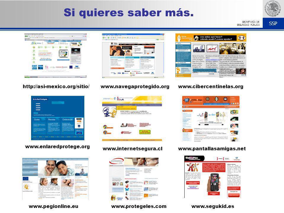 SSP SECRETARÍA DE SEGURIDAD PÚBLICA http://asi-mexico.org/sitio/www.navegaprotegido.orgwww.cibercentinelas.org www.enlaredprotege.org www.internetsegu