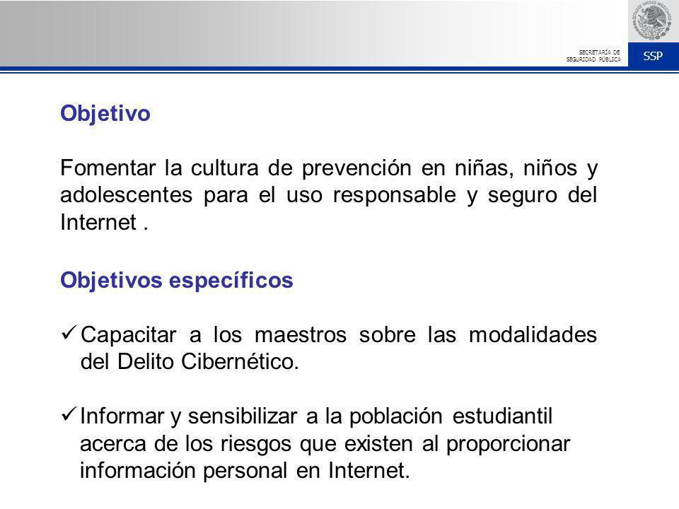 SSP SECRETARÍA DE SEGURIDAD PÚBLICA Objetivos específicos Capacitar a los maestros sobre las modalidades del Delito Cibernético. Informar y sensibiliz