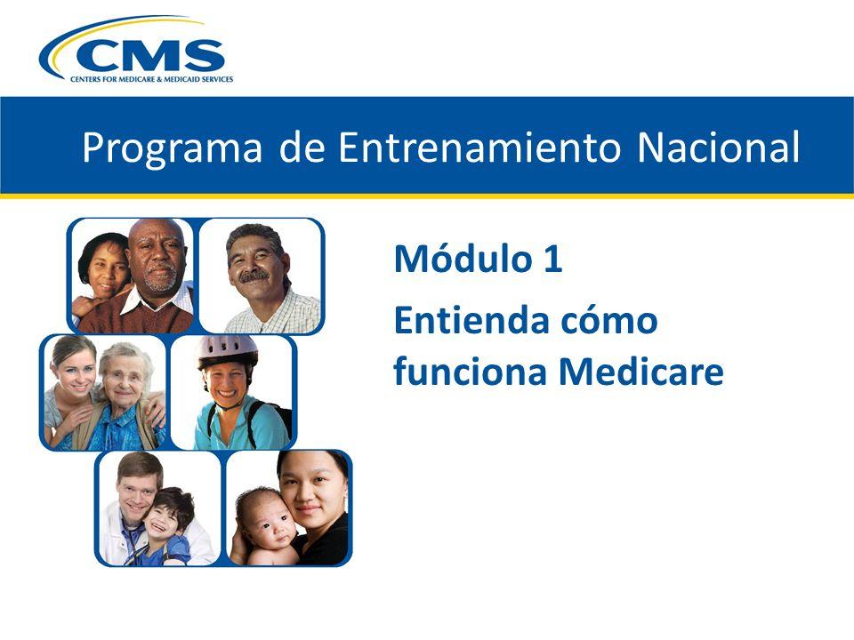 Programa de Entrenamiento Nacional Módulo 1 Entienda cómo funciona Medicare