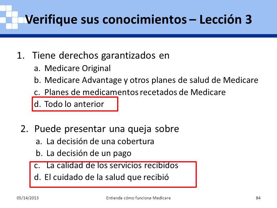 05/14/2013Entienda cómo funciona Medicare84 1.Tiene derechos garantizados en a.Medicare Original b.Medicare Advantage y otros planes de salud de Medic