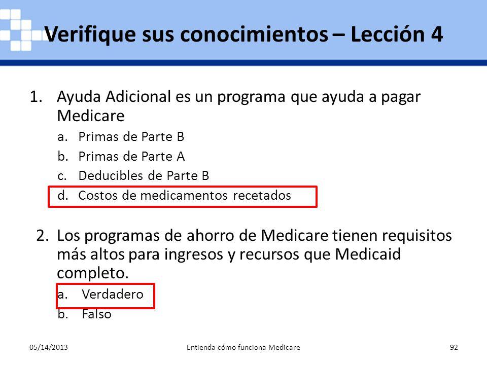 05/14/2013Entienda cómo funciona Medicare92 1.Ayuda Adicional es un programa que ayuda a pagar Medicare a.Primas de Parte B b.Primas de Parte A c.Dedu