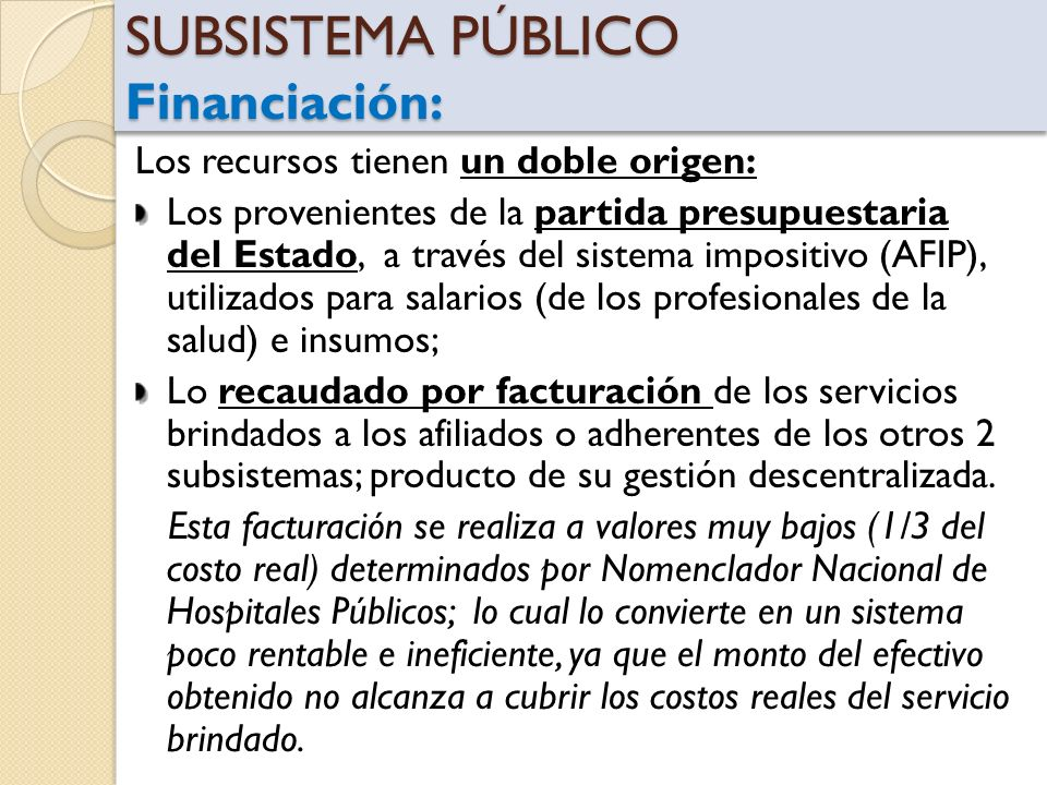 SUBSISTEMA PÚBLICO Financiación: Los recursos tienen un doble origen: Los provenientes de la partida presupuestaria del Estado, a través del sistema i
