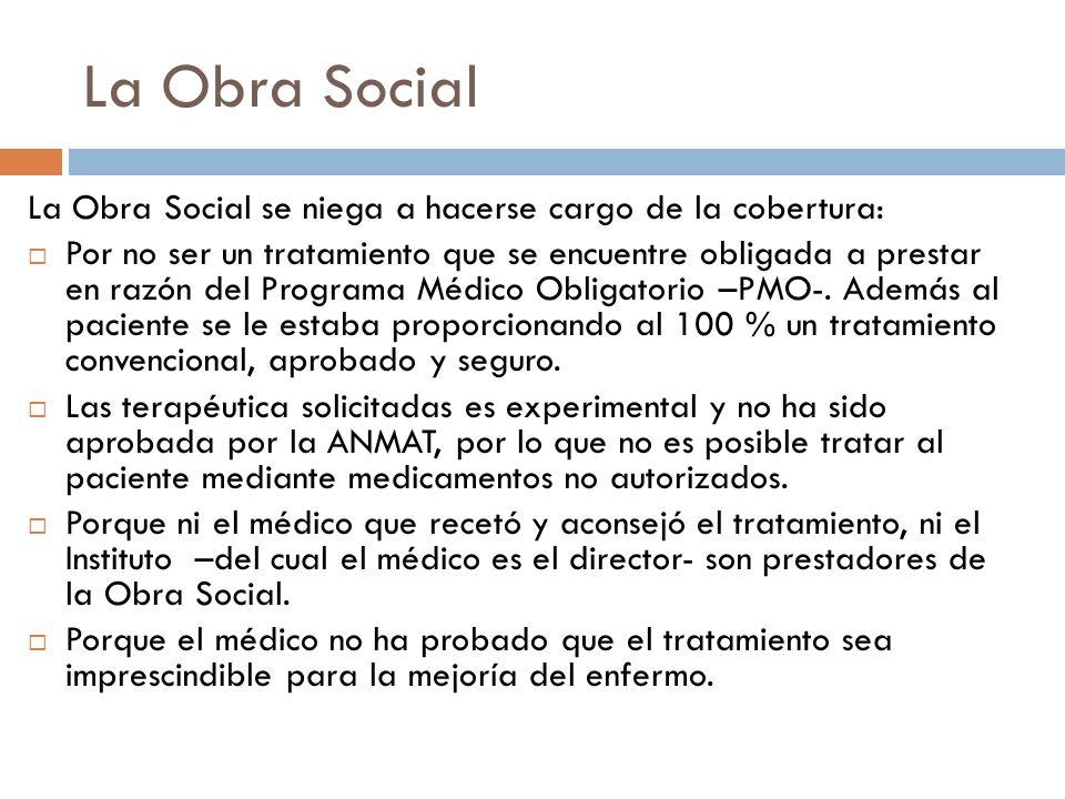 La Obra Social La Obra Social se niega a hacerse cargo de la cobertura: Por no ser un tratamiento que se encuentre obligada a prestar en razón del Pro