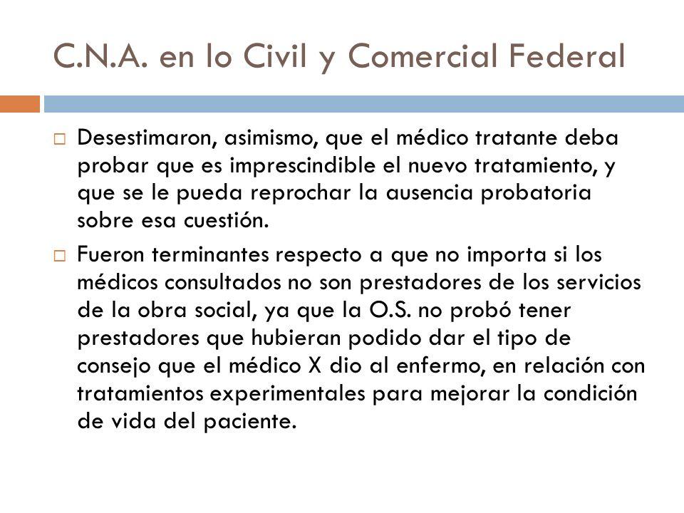 C.N.A. en lo Civil y Comercial Federal Desestimaron, asimismo, que el médico tratante deba probar que es imprescindible el nuevo tratamiento, y que se