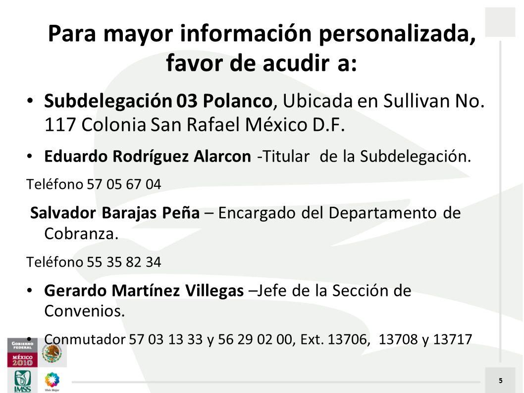 Para mayor información personalizada, favor de acudir a: Subdelegación 03 Polanco, Ubicada en Sullivan No.