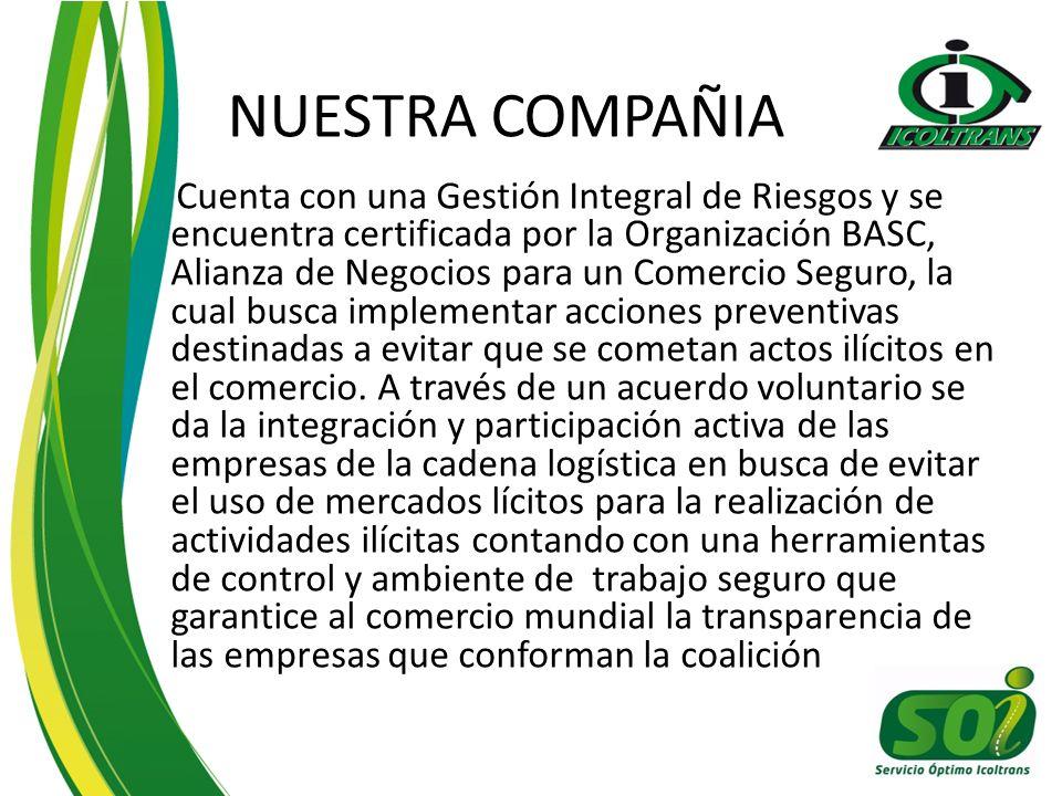 NUESTRA COMPAÑIA Cuenta con una Gestión Integral de Riesgos y se encuentra certificada por la Organización BASC, Alianza de Negocios para un Comercio