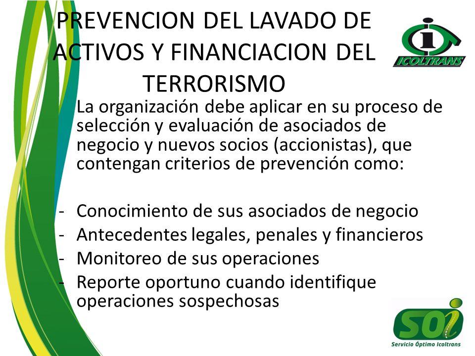PREVENCION DEL LAVADO DE ACTIVOS Y FINANCIACION DEL TERRORISMO La organización debe aplicar en su proceso de selección y evaluación de asociados de ne