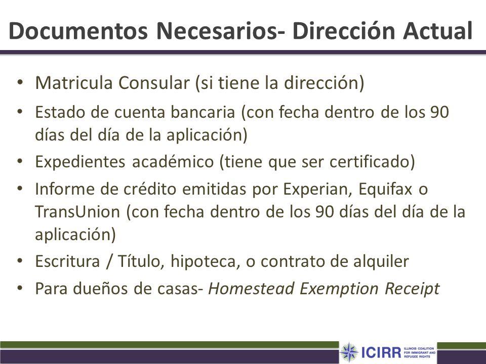 Documentos Necesarios- Dirección Actual Matricula Consular (si tiene la dirección) Estado de cuenta bancaria (con fecha dentro de los 90 días del día