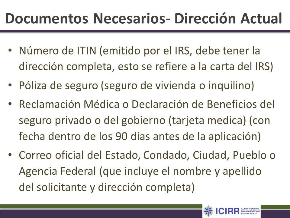 Documentos Necesarios- Dirección Actual Número de ITIN (emitido por el IRS, debe tener la dirección completa, esto se refiere a la carta del IRS) Póli