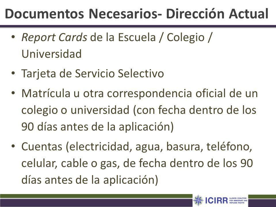 Documentos Necesarios- Dirección Actual Report Cards de la Escuela / Colegio / Universidad Tarjeta de Servicio Selectivo Matrícula u otra corresponden