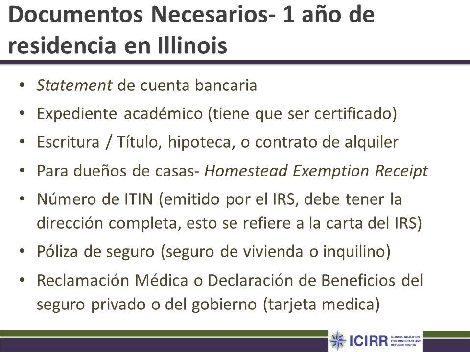 Documentos Necesarios- 1 año de residencia en Illinois Statement de cuenta bancaria Expediente académico (tiene que ser certificado) Escritura / Títul