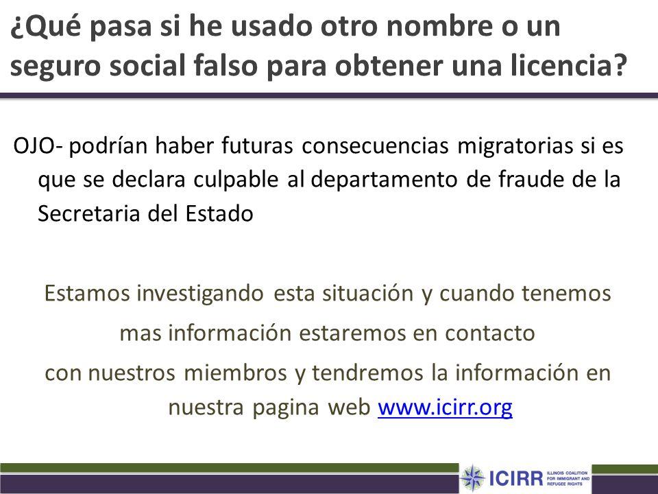 ¿Qué pasa si he usado otro nombre o un seguro social falso para obtener una licencia? OJO- podrían haber futuras consecuencias migratorias si es que s