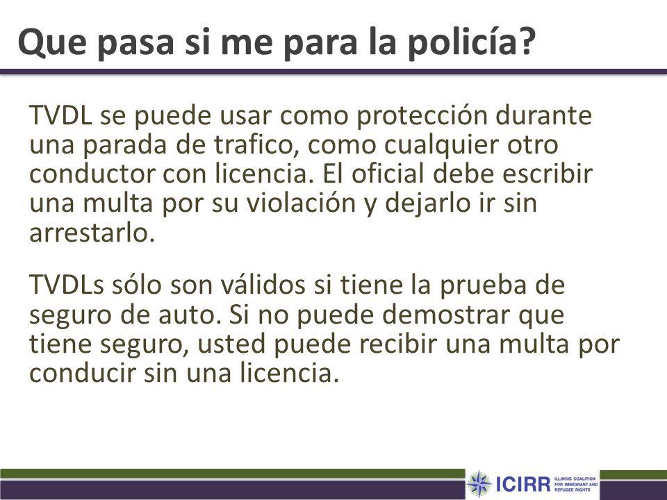 Que pasa si me para la policía? TVDL se puede usar como protección durante una parada de trafico, como cualquier otro conductor con licencia. El ofici