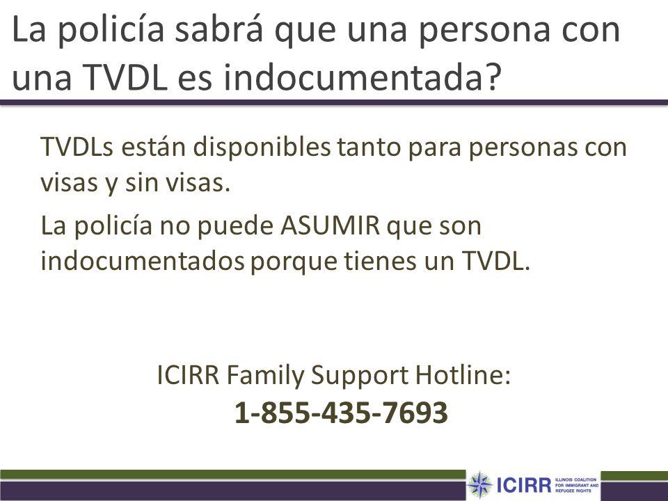 La policía sabrá que una persona con una TVDL es indocumentada? TVDLs están disponibles tanto para personas con visas y sin visas. La policía no puede
