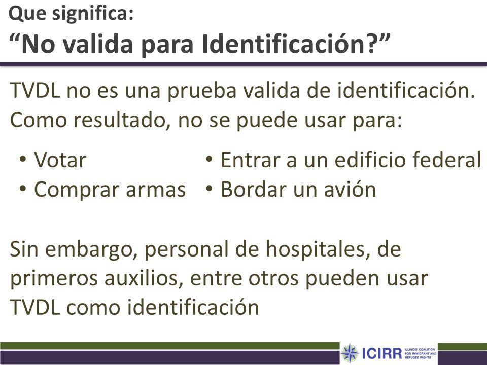 Que significa: No valida para Identificación? TVDL no es una prueba valida de identificación. Como resultado, no se puede usar para: Sin embargo, pers