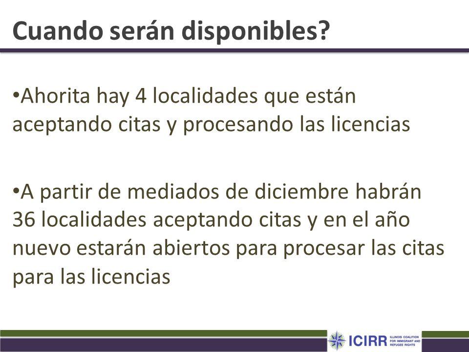 Cuando serán disponibles? Ahorita hay 4 localidades que están aceptando citas y procesando las licencias A partir de mediados de diciembre habrán 36 l