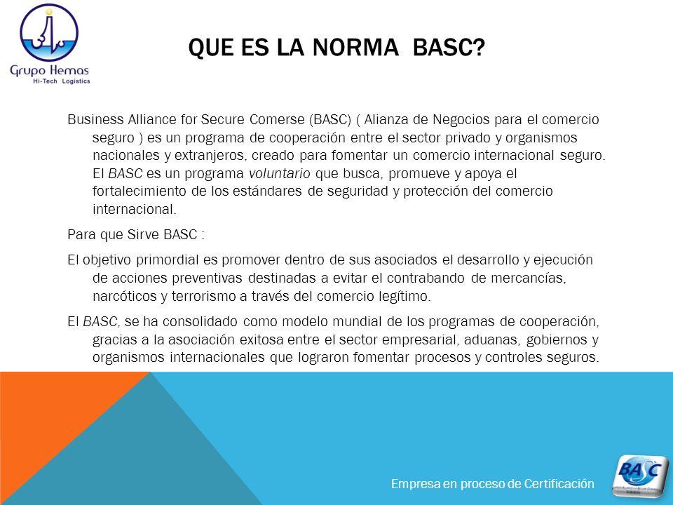 Empresa en proceso de Certificación QUE ES LA NORMA BASC? Business Alliance for Secure Comerse (BASC) ( Alianza de Negocios para el comercio seguro )