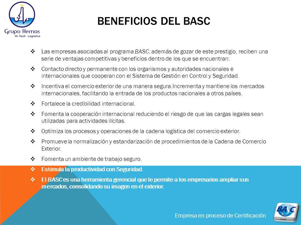 Empresa en proceso de Certificación BENEFICIOS DEL BASC Las empresas asociadas al programa BASC, además de gozar de este prestigio, reciben una serie