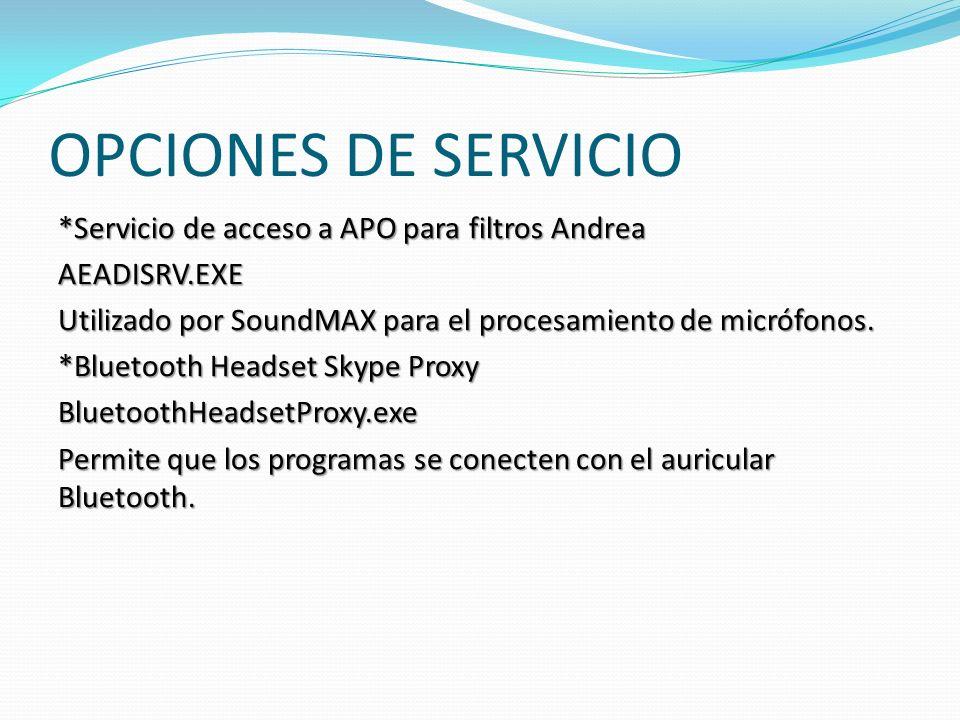 OPCIONES DE SERVICIO *Servicio de acceso a APO para filtros Andrea AEADISRV.EXE Utilizado por SoundMAX para el procesamiento de micrófonos.