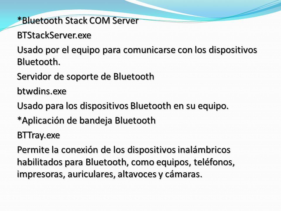 *Bluetooth Stack COM Server BTStackServer.exe Usado por el equipo para comunicarse con los dispositivos Bluetooth.
