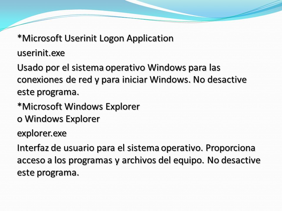 *Microsoft Userinit Logon Application userinit.exe Usado por el sistema operativo Windows para las conexiones de red y para iniciar Windows. No desact