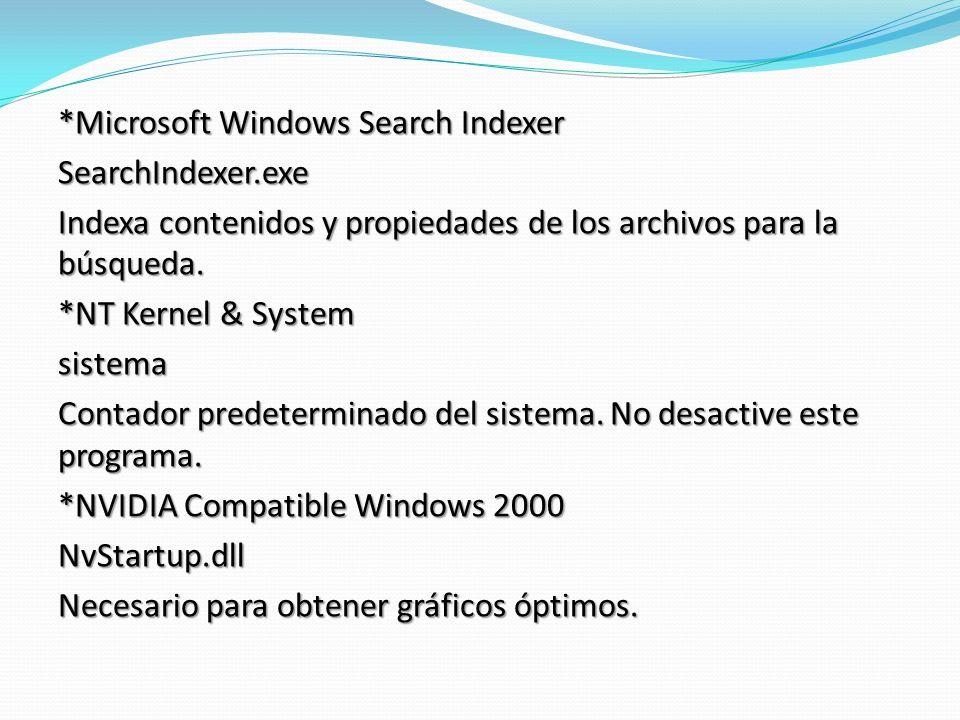 *Microsoft Windows Search Indexer SearchIndexer.exe Indexa contenidos y propiedades de los archivos para la búsqueda.