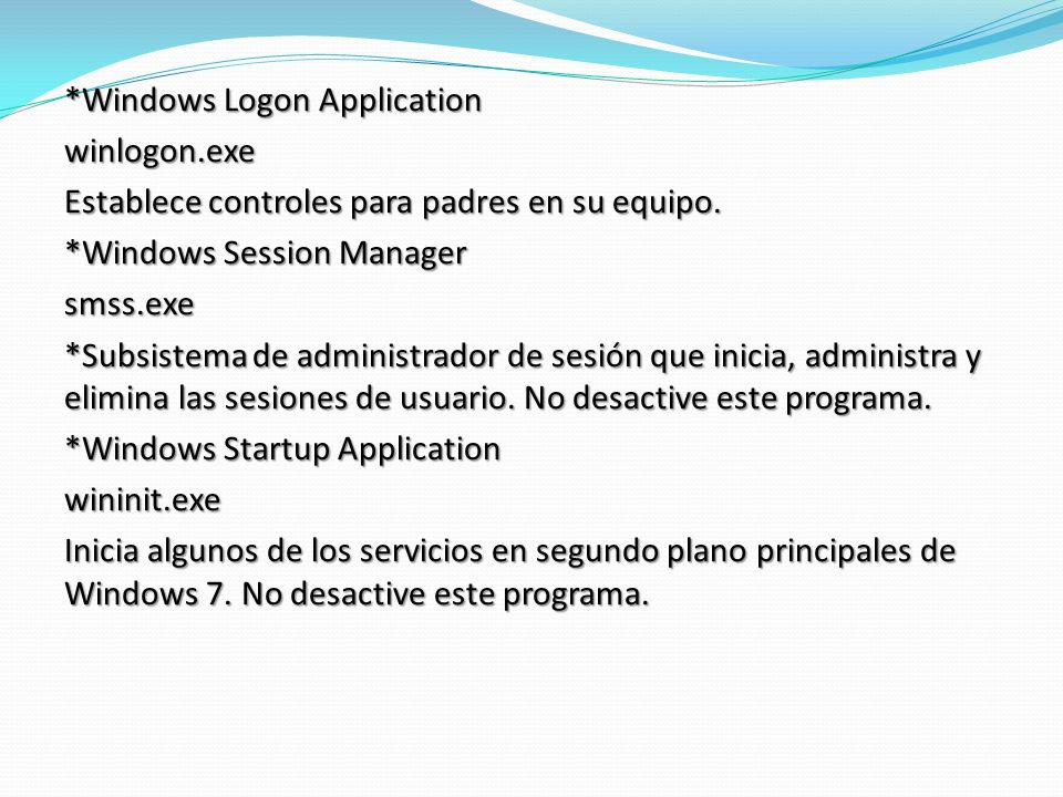 *Windows Logon Application winlogon.exe Establece controles para padres en su equipo. *Windows Session Manager smss.exe *Subsistema de administrador d
