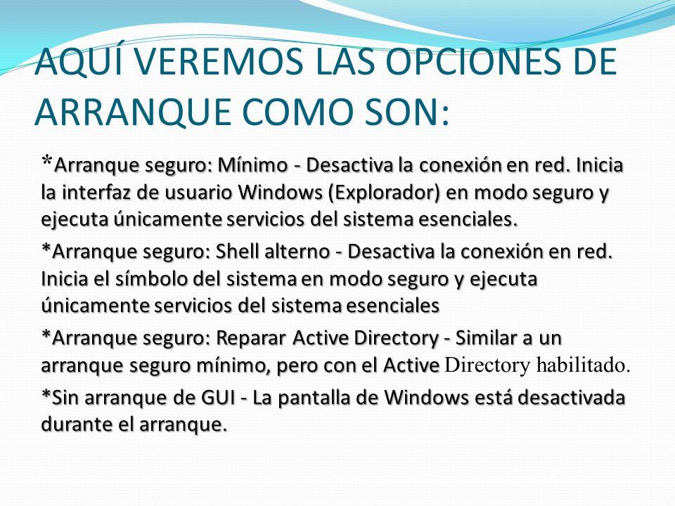 OTRAS OPCIONES Registro de arranque - Almacena toda la información del proceso de arranque en un archivo * Registro de arranque - Almacena toda la información del proceso de arranque en un archivo Video base - Inicia la interfaz de usuario Windows en modo mínimo VGA.