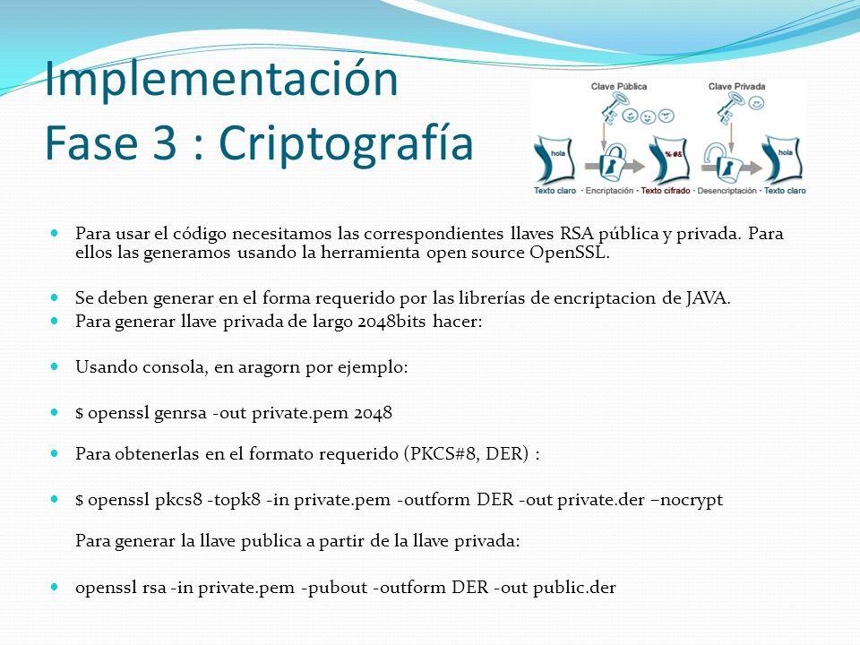 Implementación Fase 3 : Criptografía Para usar el código necesitamos las correspondientes llaves RSA pública y privada. Para ellos las generamos usand