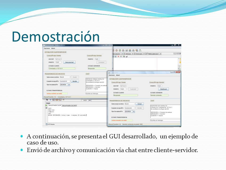 Demostración A continuación, se presenta el GUI desarrollado, un ejemplo de caso de uso. Envió de archivo y comunicación vía chat entre cliente-servid