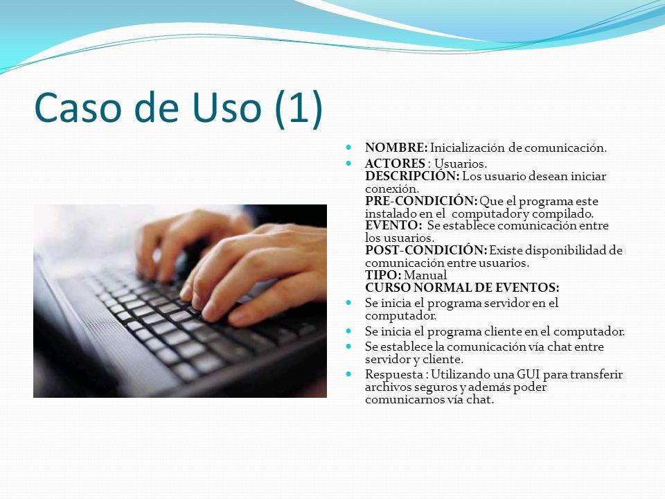 Caso de Uso (1) NOMBRE: Inicialización de comunicación. ACTORES : Usuarios. DESCRIPCIÓN: Los usuario desean iniciar conexión. PRE-CONDICIÓN: Que el pr