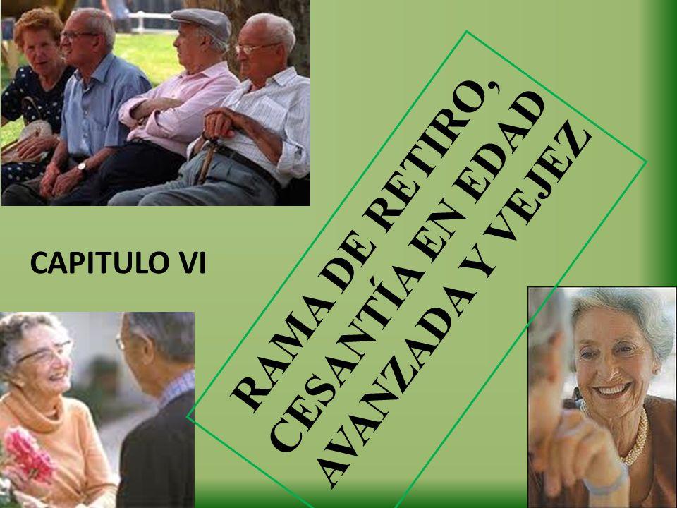 RAMA DE RETIRO, CESANTÍA EN EDAD AVANZADA Y VEJEZ CAPITULO VI