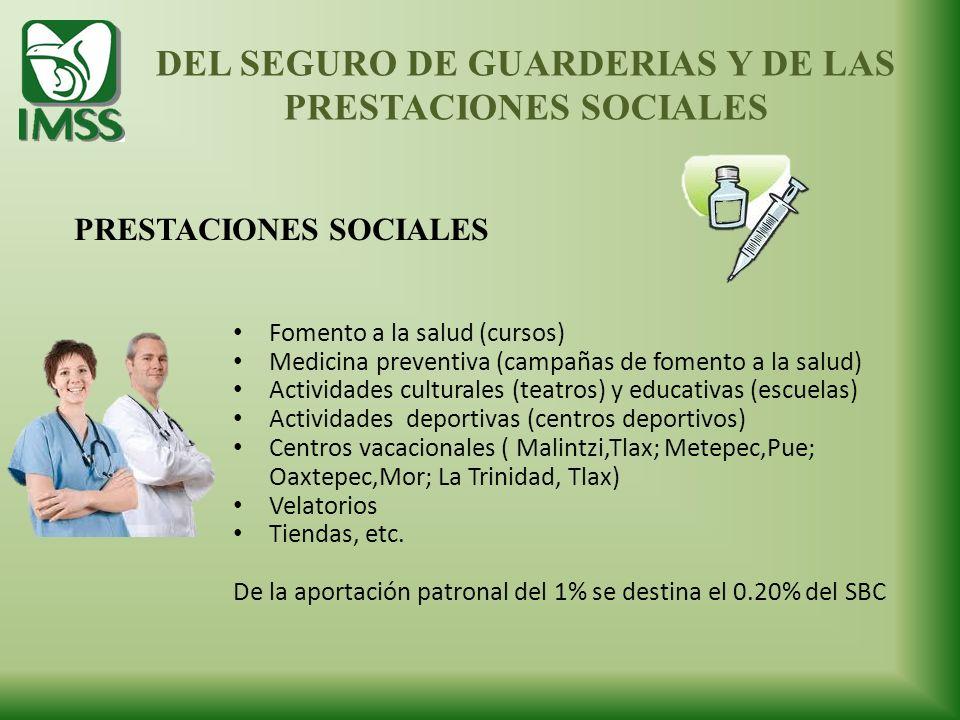 DEL SEGURO DE GUARDERIAS Y DE LAS PRESTACIONES SOCIALES PRESTACIONES SOCIALES Fomento a la salud (cursos) Medicina preventiva (campañas de fomento a l