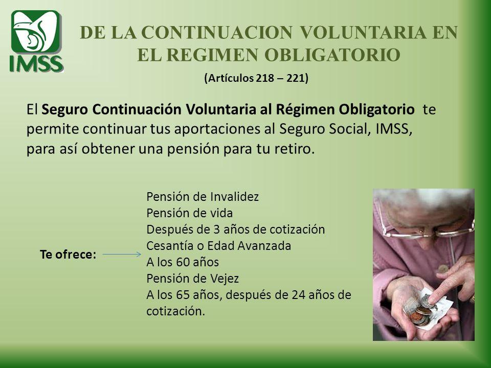 DE LA CONTINUACION VOLUNTARIA EN EL REGIMEN OBLIGATORIO El Seguro Continuación Voluntaria al Régimen Obligatorio te permite continuar tus aportaciones