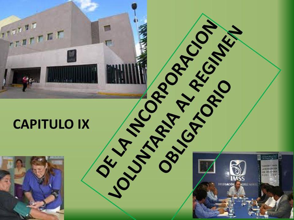 DE LA INCORPORACION VOLUNTARIA AL REGIMEN OBLIGATORIO CAPITULO IX