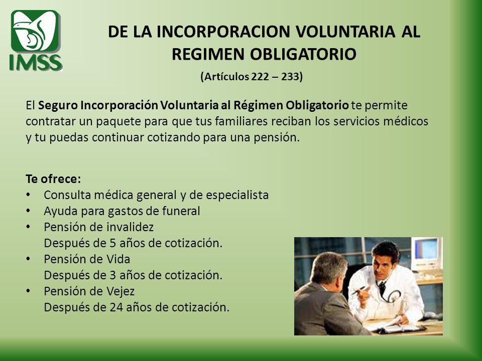 DE LA INCORPORACION VOLUNTARIA AL REGIMEN OBLIGATORIO El Seguro Incorporación Voluntaria al Régimen Obligatorio te permite contratar un paquete para q