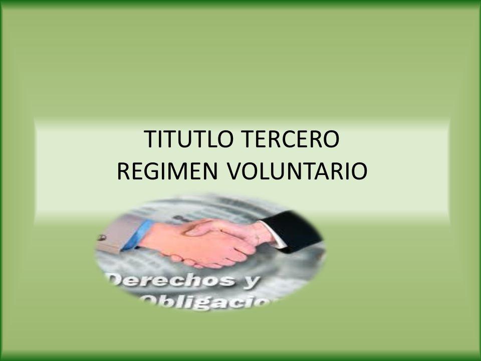 TITUTLO TERCERO REGIMEN VOLUNTARIO