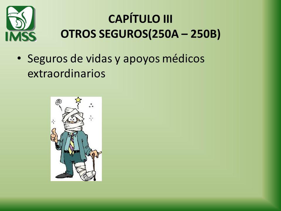 CAPÍTULO III OTROS SEGUROS(250A – 250B) Seguros de vidas y apoyos médicos extraordinarios