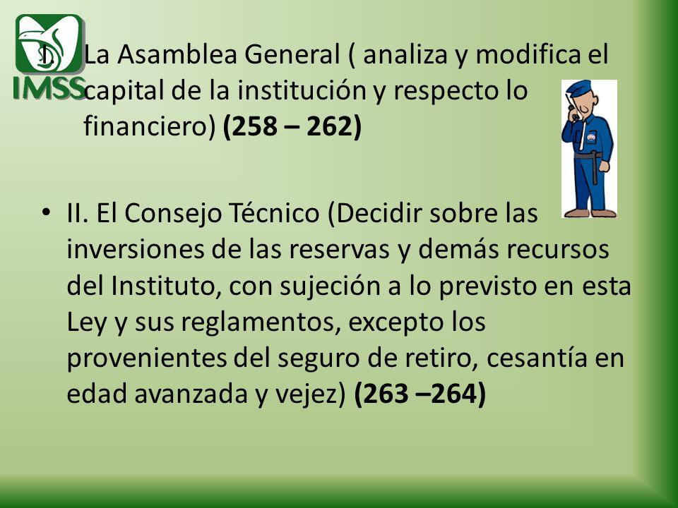 I.La Asamblea General ( analiza y modifica el capital de la institución y respecto lo financiero) (258 – 262) II. El Consejo Técnico (Decidir sobre la