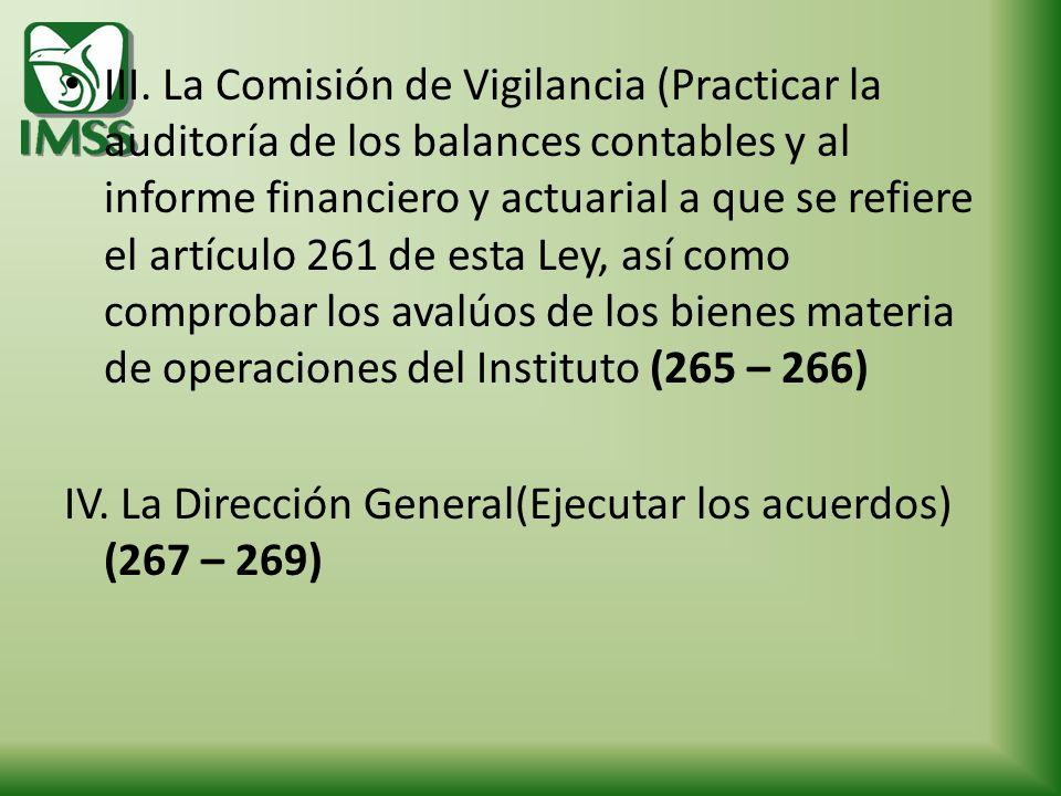 III. La Comisión de Vigilancia (Practicar la auditoría de los balances contables y al informe financiero y actuarial a que se refiere el artículo 261