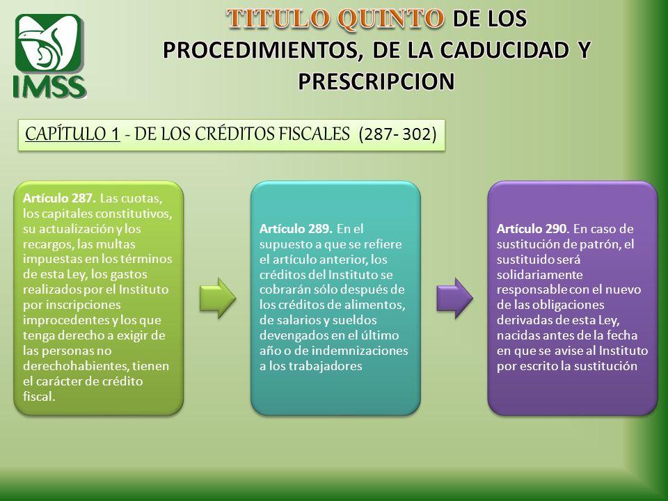 CAPÍTULO 1 - DE LOS CRÉDITOS FISCALES (287- 302) Artículo 287. Las cuotas, los capitales constitutivos, su actualización y los recargos, las multas im