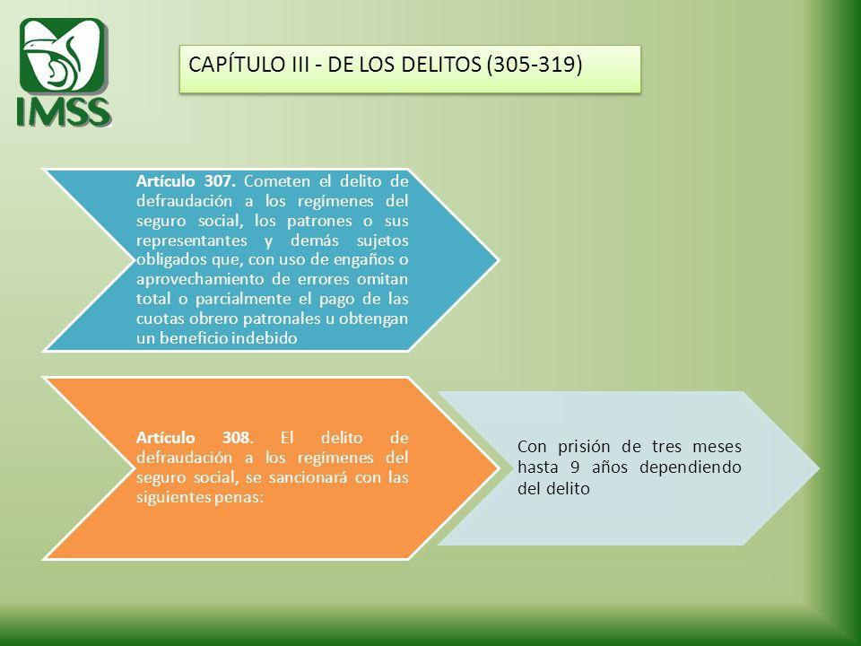 Artículo 307. Cometen el delito de defraudación a los regímenes del seguro social, los patrones o sus representantes y demás sujetos obligados que, co