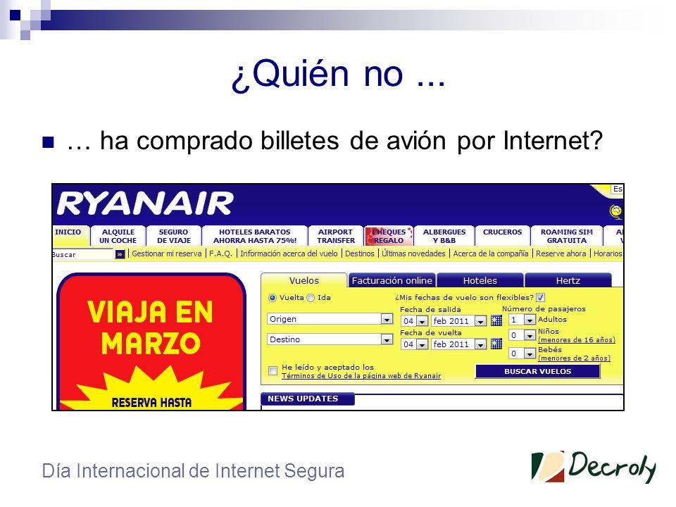 ¿Quién no... … ha reservado sus vacaciones por Internet? Día Internacional de Internet Segura