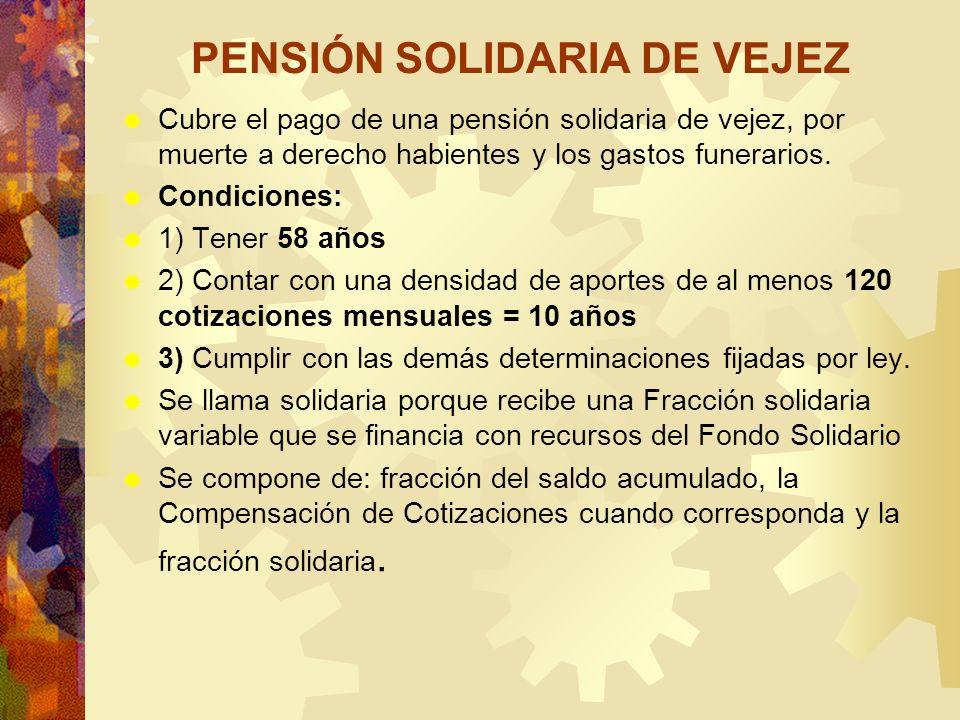 PENSIÓN SOLIDARIA DE VEJEZ Cubre el pago de una pensión solidaria de vejez, por muerte a derecho habientes y los gastos funerarios. Condiciones: 1) Te